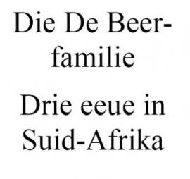 Die De Beer Familie: drie eeue in Suid-Afrika